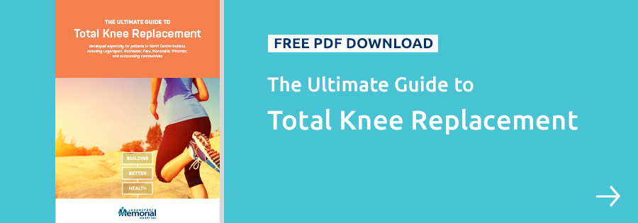 Get The Ultimate Guide to Total Knee Replacement from Logansport Memorial